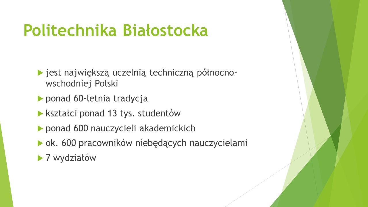 Politechnika Białostocka  jest największą uczelnią techniczną północno- wschodniej Polski  ponad 60-letnia tradycja  kształci ponad 13 tys. student