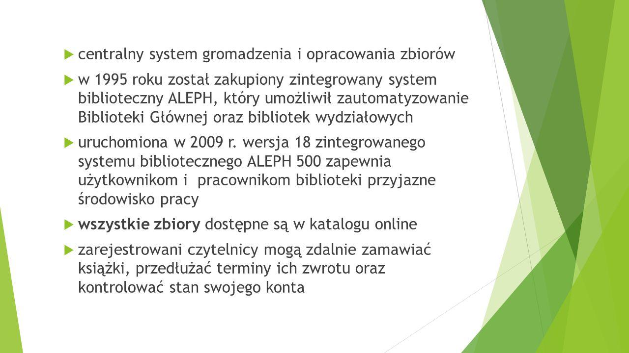  centralny system gromadzenia i opracowania zbiorów  w 1995 roku został zakupiony zintegrowany system biblioteczny ALEPH, który umożliwił zautomatyz