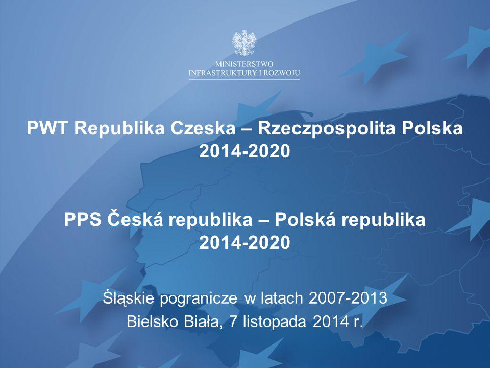 PWT Republika Czeska – Rzeczpospolita Polska 2014-2020 PPS Česká republika – Polská republika 2014-2020 Śląskie pogranicze w latach 2007-2013 Bielsko Biała, 7 listopada 2014 r.