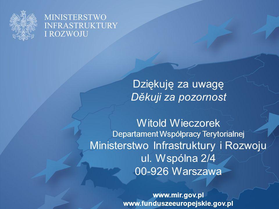 Dziękuję za uwagę Děkuji za pozornost Witold Wieczorek Departament Współpracy Terytorialnej Ministerstwo Infrastruktury i Rozwoju ul.