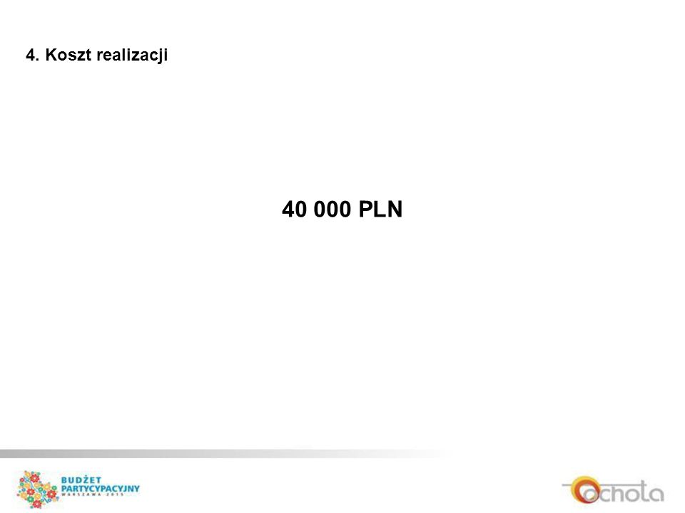 4. Koszt realizacji 40 000 PLN