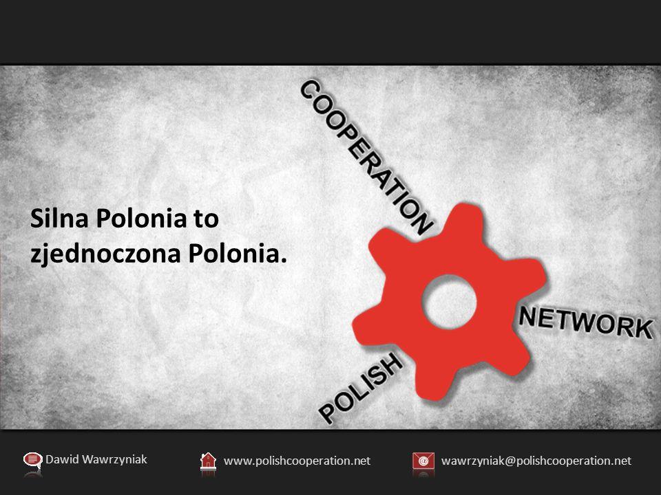 Dawid Wawrzyniak www.polishcooperation.netwawrzyniak@polishcooperation.net Silna Polonia to zjednoczona Polonia.