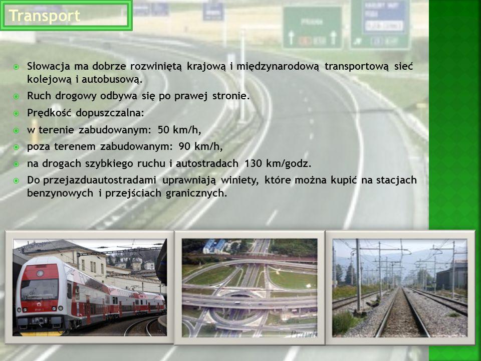 Transport  Słowacja ma dobrze rozwiniętą krajową i międzynarodową transportową sieć kolejową i autobusową.  Ruch drogowy odbywa się po prawej stroni