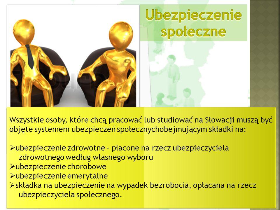 Wszystkie osoby, które chcą pracować lub studiować na Słowacji muszą być objęte systemem ubezpieczeń społecznychobejmującym składki na:  ubezpieczeni
