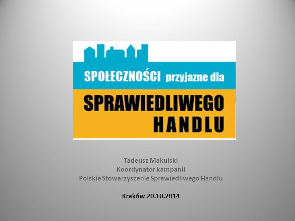Tadeusz Makulski Koordynator kampanii Polskie Stowarzyszenie Sprawiedliwego Handlu Kraków 20.10.2014