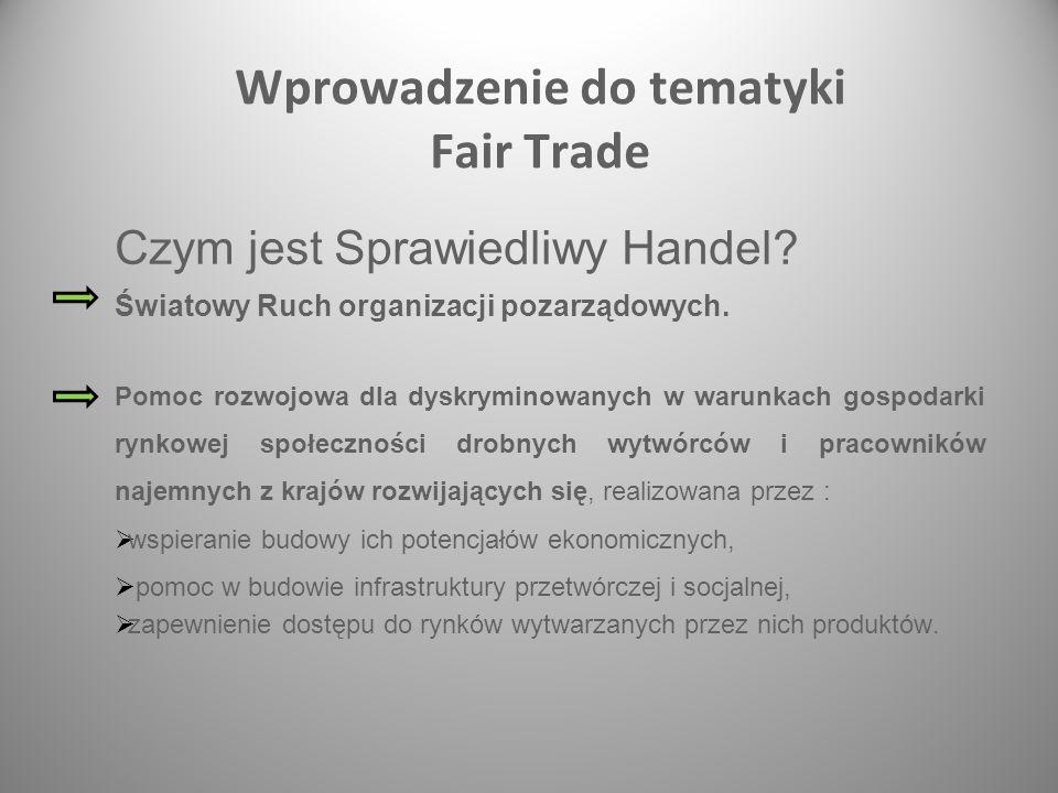 Certyfikacja Fair Trade /Fairtarde Dwa nurty Certyfikacja organizacji (WFTO) FTO, Misja - 100% Fair Trade Systemy certyfikacji produktów (FLO i inne systemy cert.) FTO, mainstream, korporacje