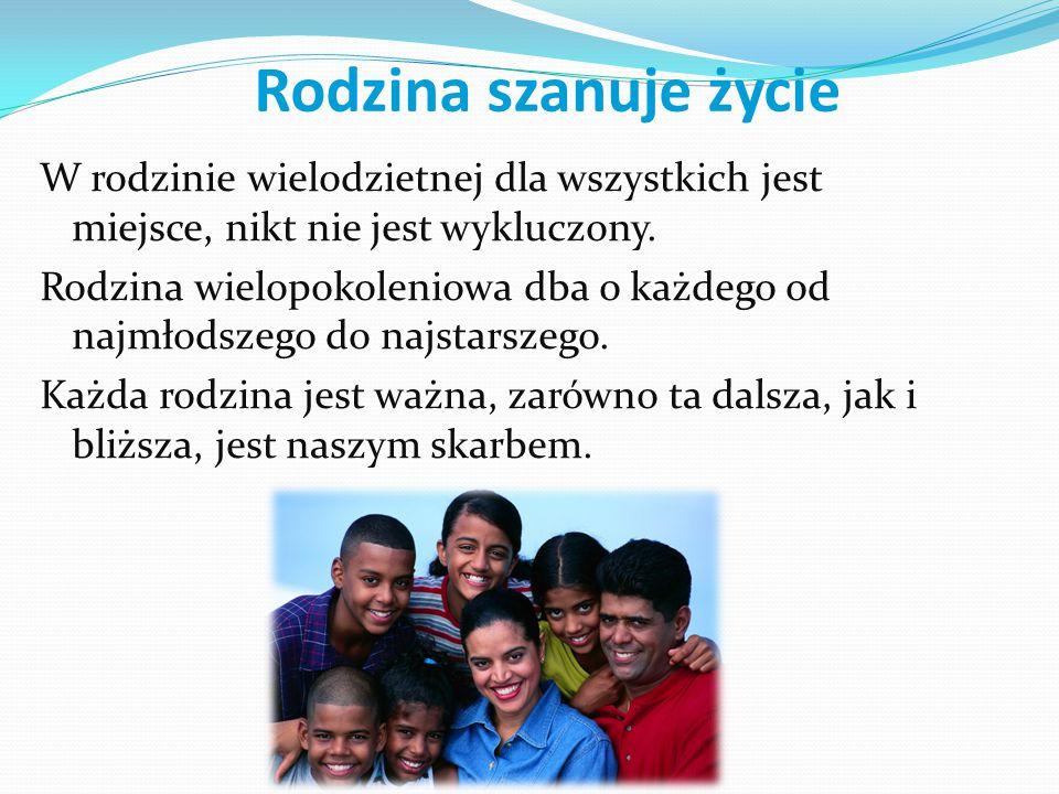 Rodzina szanuje życie W rodzinie wielodzietnej dla wszystkich jest miejsce, nikt nie jest wykluczony.