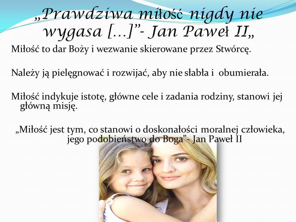 """""""Prawdziwa mi ł o ść nigdy nie wygasa […] - Jan Pawe ł II"""" Miłość to dar Boży i wezwanie skierowane przez Stwórcę."""