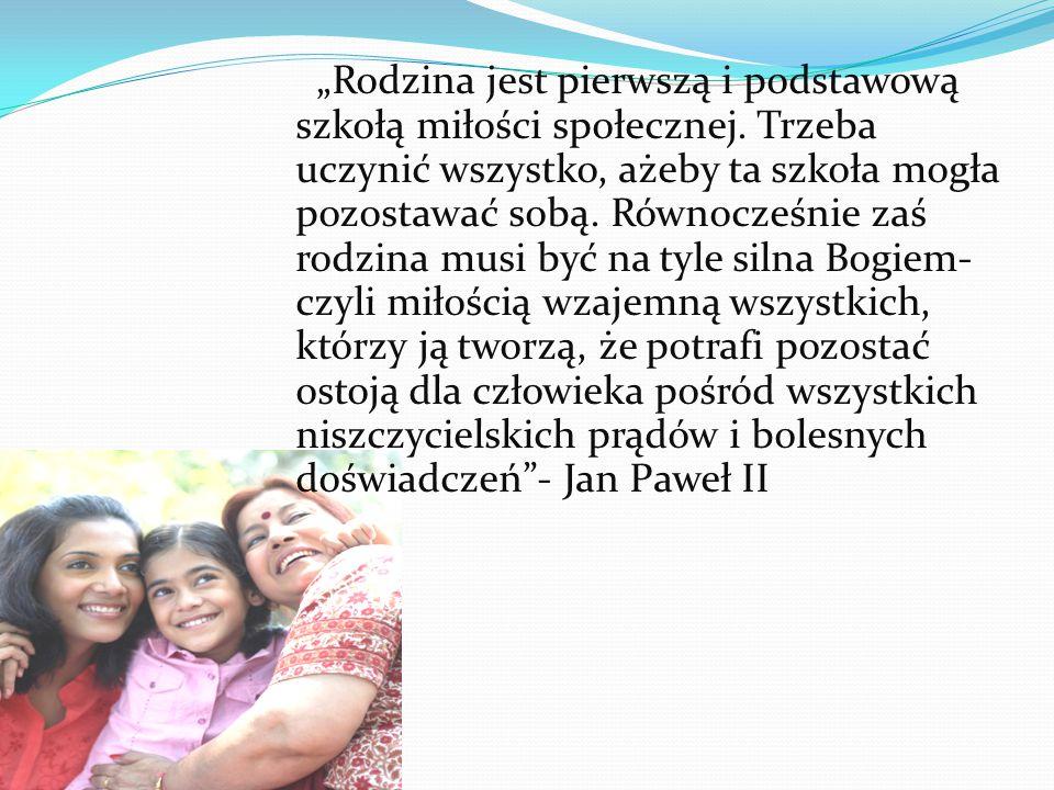 """""""Rodzina jest pierwszą i podstawową szkołą miłości społecznej."""