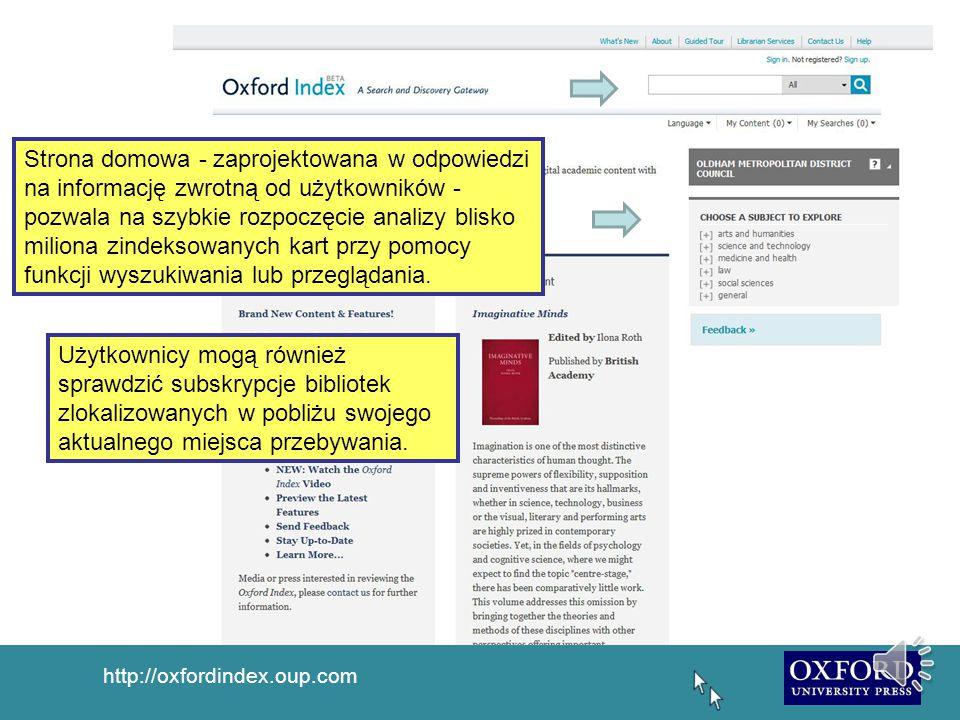 http://oxfordindex.oup.com Strona domowa - zaprojektowana w odpowiedzi na informację zwrotną od użytkowników - pozwala na szybkie rozpoczęcie analizy blisko miliona zindeksowanych kart przy pomocy funkcji wyszukiwania lub przeglądania.