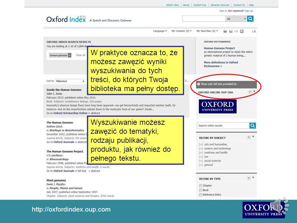 http://oxfordindex.oup.com Oxford Index zawiera również około 300 000 stron przeglądowych, podających zwięzłe informacje na temat indywidualnych haseł tematycznych i umożliwiających szybkie zapoznanie się z daną kwestią.
