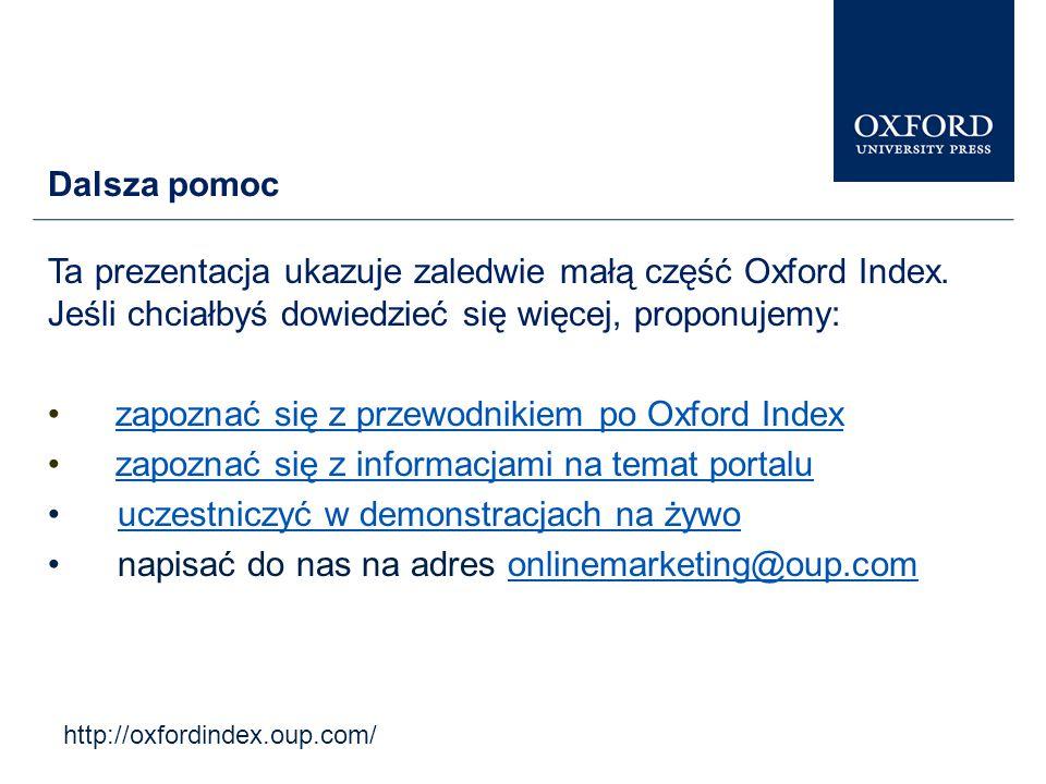 http://oxfordindex.oup.com/ Dalsza pomoc Ta prezentacja ukazuje zaledwie małą część Oxford Index.