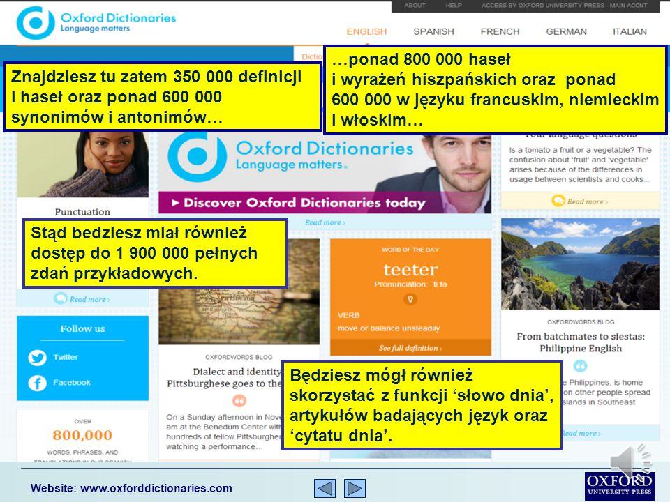 Website: www.oxforddictionaries.com Oxford Dictionaries oferują dostęp online do współczesnego i autorytatywnego słownika języka angielskiego oraz haseł tezaurusa, jak również pierwszej klasy językowych źródeł referencyjnych.