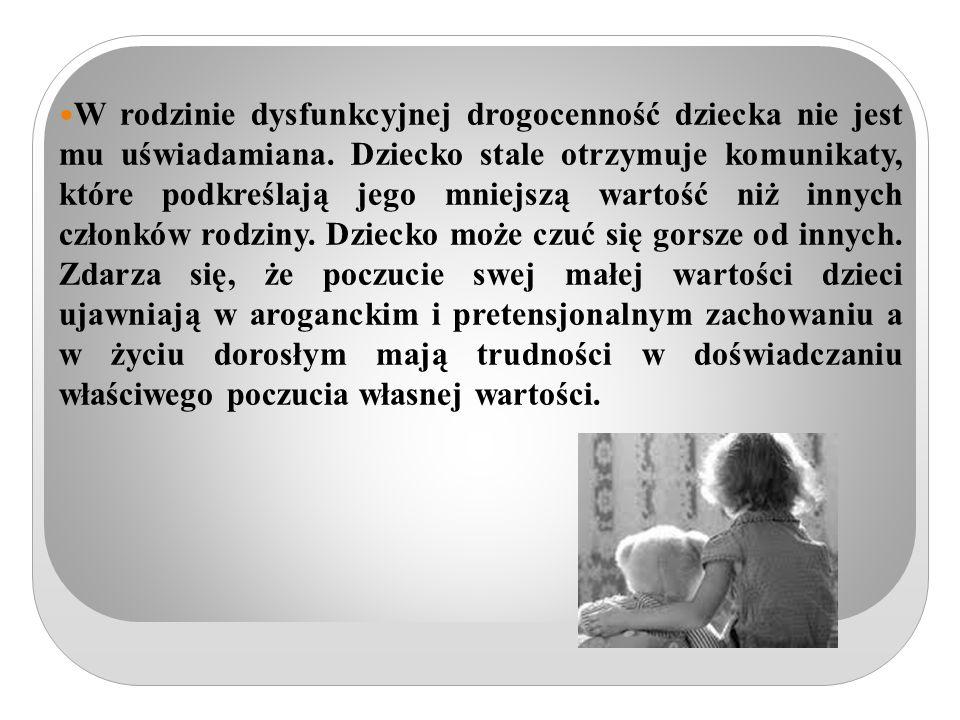 W rodzinie dysfunkcyjnej drogocenność dziecka nie jest mu uświadamiana.