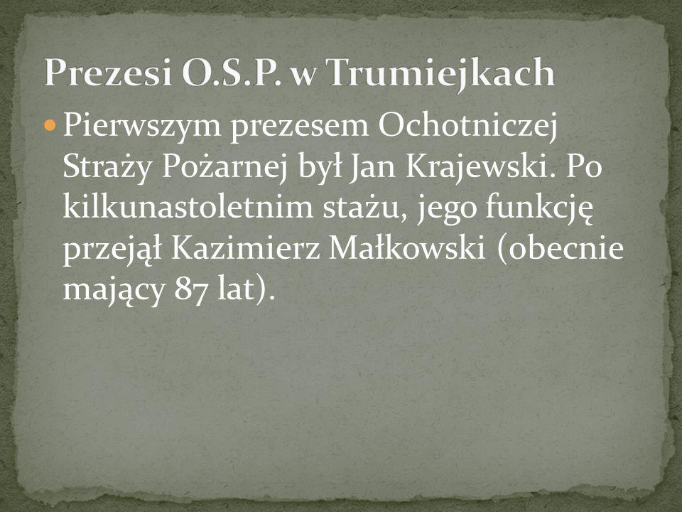 Pierwszym prezesem Ochotniczej Straży Pożarnej był Jan Krajewski. Po kilkunastoletnim stażu, jego funkcję przejął Kazimierz Małkowski (obecnie mający