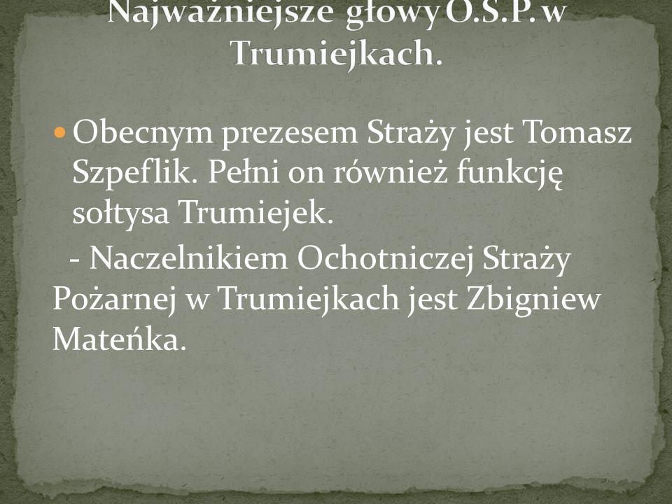 Obecnym prezesem Straży jest Tomasz Szpeflik. Pełni on również funkcję sołtysa Trumiejek. - Naczelnikiem Ochotniczej Straży Pożarnej w Trumiejkach jes
