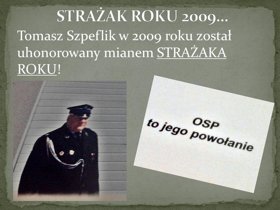 Tomasz Szpeflik w 2009 roku został uhonorowany mianem STRAŻAKA ROKU!