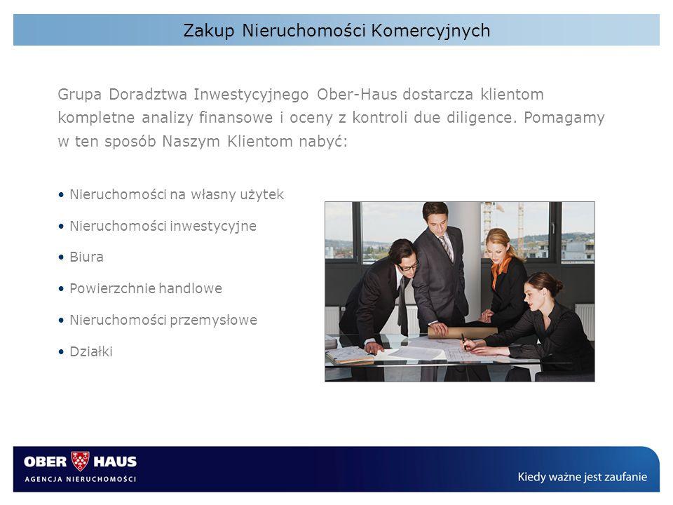 Zakup Nieruchomości Komercyjnych Grupa Doradztwa Inwestycyjnego Ober-Haus dostarcza klientom kompletne analizy finansowe i oceny z kontroli due dilige