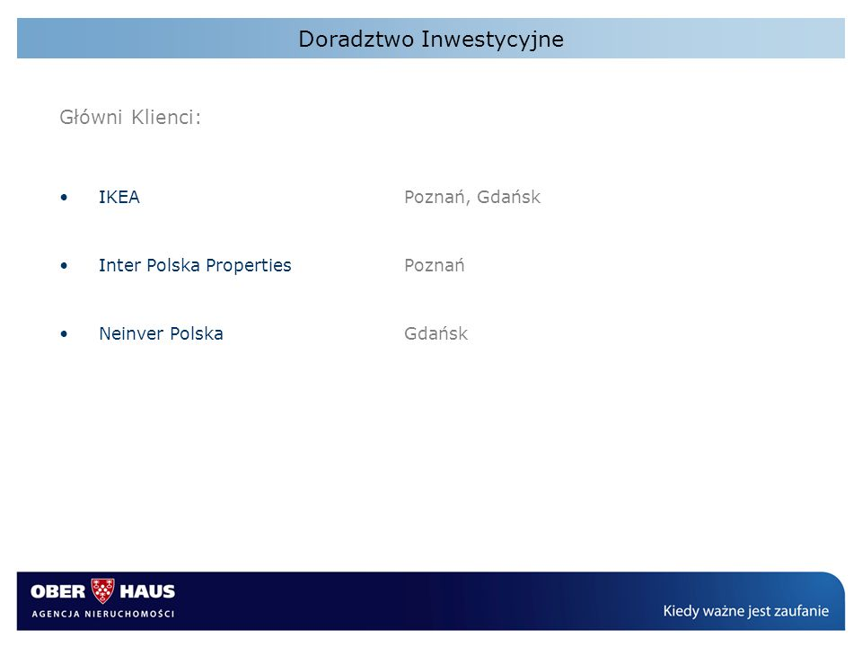 Doradztwo Inwestycyjne Główni Klienci: IKEAPoznań, Gdańsk Inter Polska PropertiesPoznań Neinver PolskaGdańsk