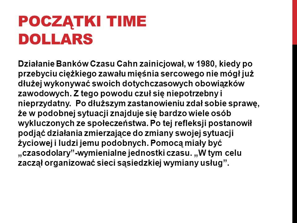 POCZĄTKI TIME DOLLARS Działanie Banków Czasu Cahn zainicjował, w 1980, kiedy po przebyciu ciężkiego zawału mięśnia sercowego nie mógł już dłużej wykonywać swoich dotychczasowych obowiązków zawodowych.