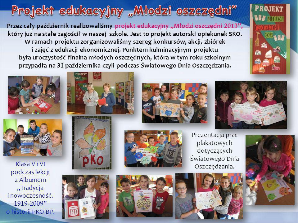 """Przez cały październik realizowaliśmy projekt edukacyjny """"Młodzi oszczędni 2013 """", który już na stałe zagościł w naszej szkole. Jest to projekt autors"""