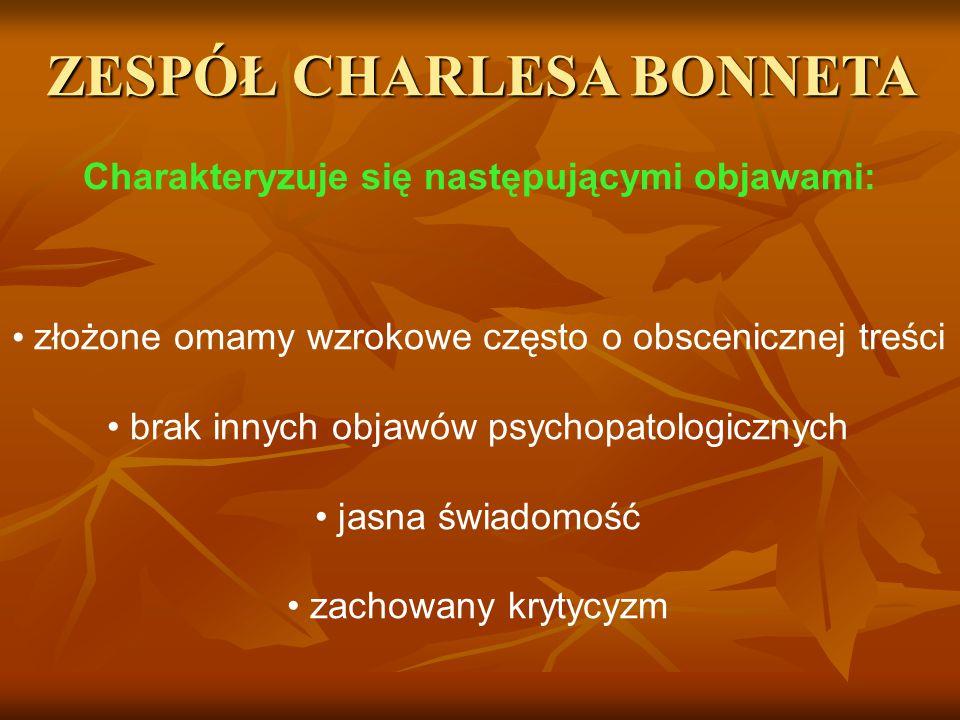 ZESPÓŁ CHARLESA BONNETA Charakteryzuje się następującymi objawami: złożone omamy wzrokowe często o obscenicznej treści brak innych objawów psychopatol