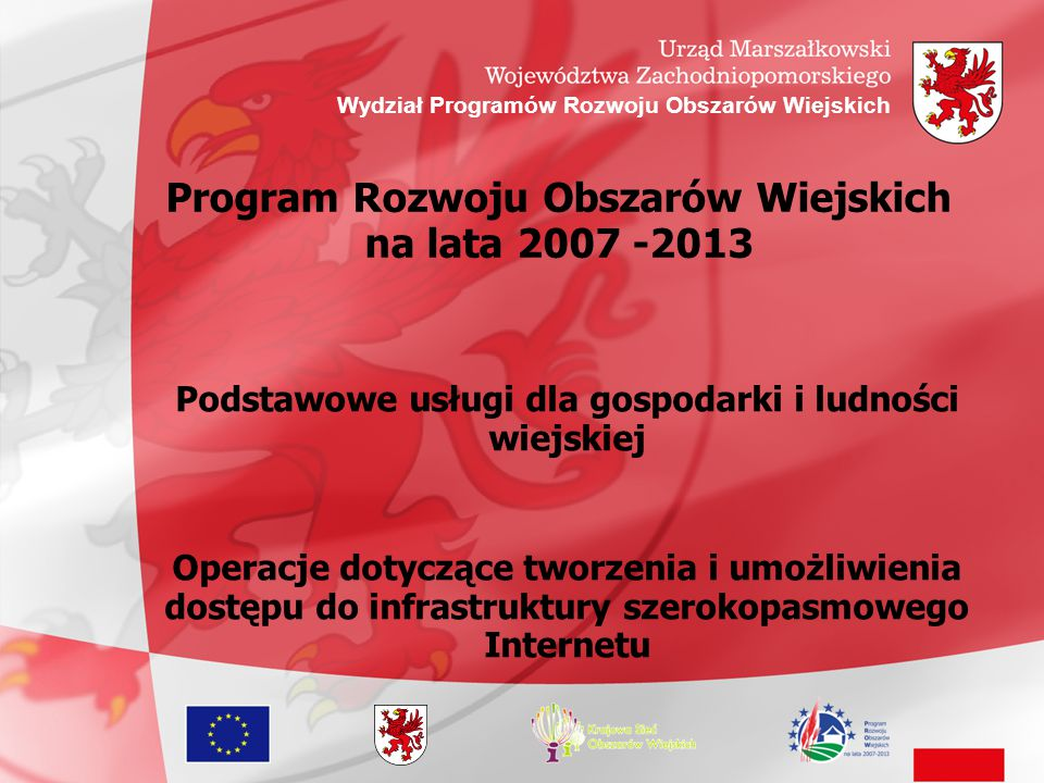 Program Rozwoju Obszarów Wiejskich na lata 2007 -2013 Podstawowe usługi dla gospodarki i ludności wiejskiej Operacje dotyczące tworzenia i umożliwieni