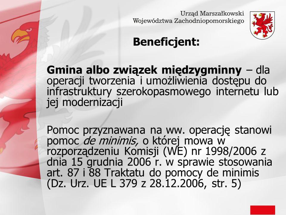 Beneficjent: Gmina albo związek międzygminny – dla operacji tworzenia i umożliwienia dostępu do infrastruktury szerokopasmowego internetu lub jej mode