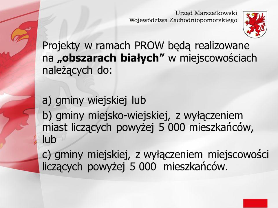 """Projekty w ramach PROW będą realizowane na """"obszarach białych"""" w miejscowościach należących do: a) gminy wiejskiej lub b) gminy miejsko-wiejskiej, z w"""