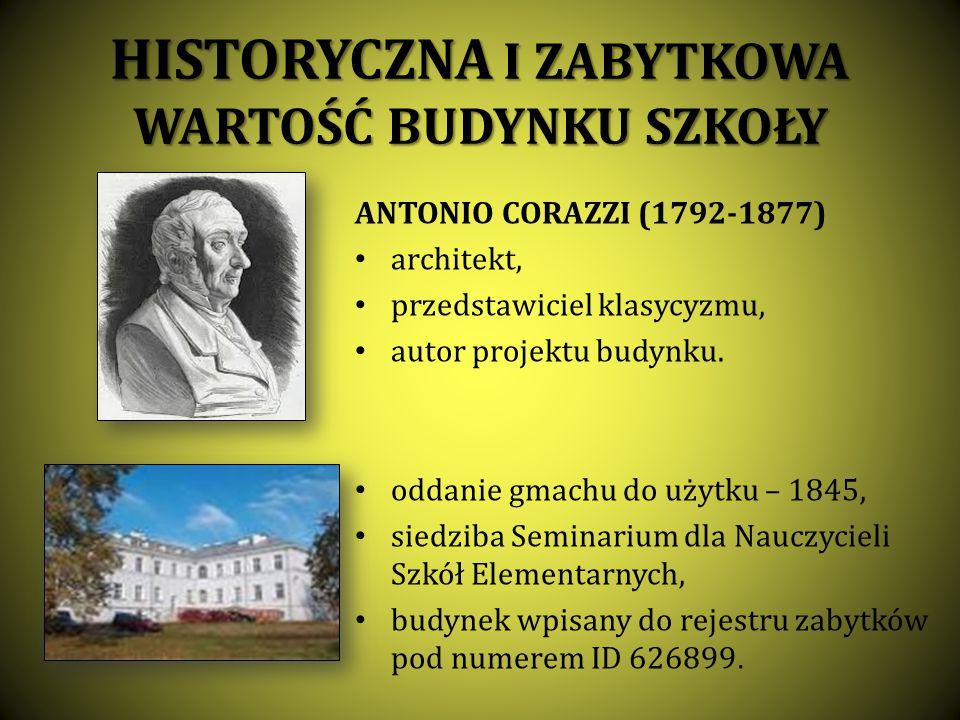 HISTORYCZNA I ZABYTKOWA WARTOŚĆ BUDYNKU SZKOŁY ANTONIO CORAZZI (1792-1877) architekt, przedstawiciel klasycyzmu, autor projektu budynku. oddanie gmach