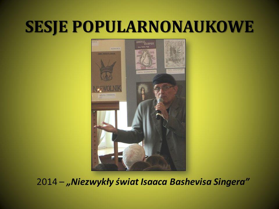 """SESJE POPULARNONAUKOWE 2014 – """"Niezwykły świat Isaaca Bashevisa Singera"""""""