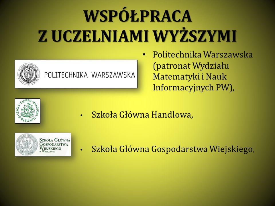 WSPÓŁPRACA Z UCZELNIAMI WYŻSZYMI Politechnika Warszawska (patronat Wydziału Matematyki i Nauk Informacyjnych PW), Szkoła Główna Handlowa, Szkoła Główn