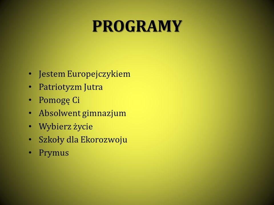 PROGRAMY Jestem Europejczykiem Patriotyzm Jutra Pomogę Ci Absolwent gimnazjum Wybierz życie Szkoły dla Ekorozwoju Prymus