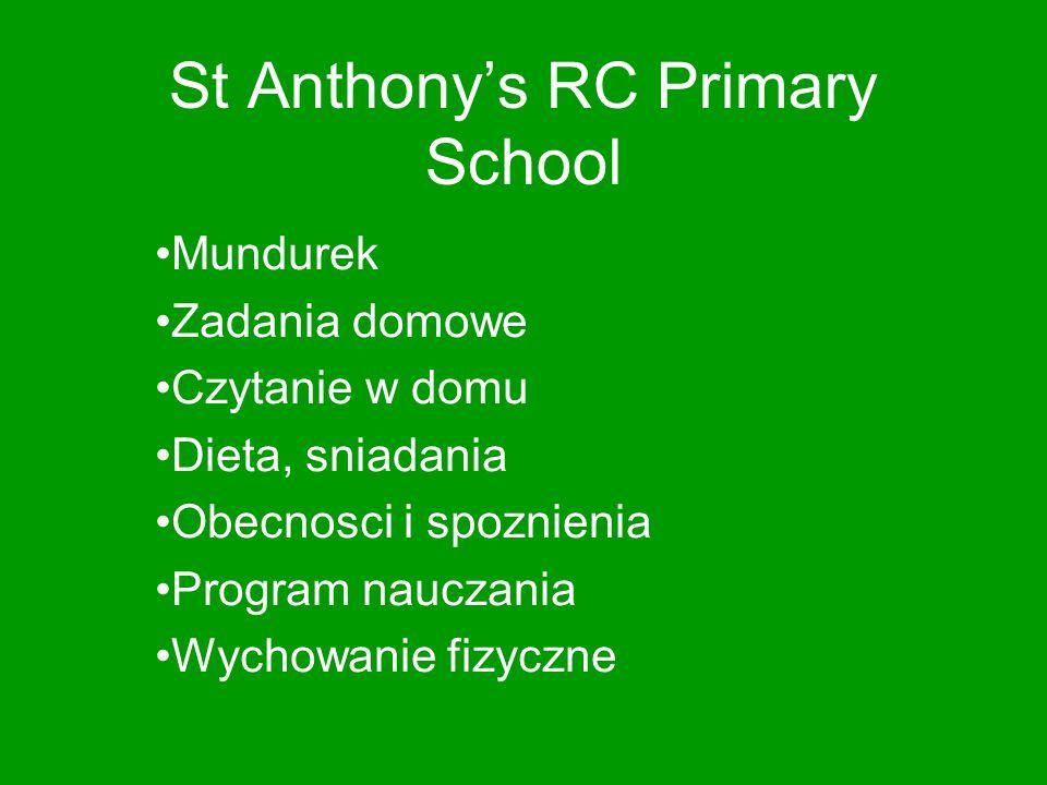St Anthony's RC Primary School Mundurek Zadania domowe Czytanie w domu Dieta, sniadania Obecnosci i spoznienia Program nauczania Wychowanie fizyczne