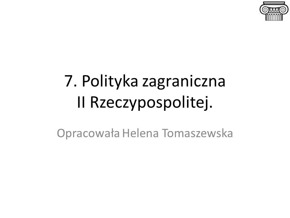 7. Polityka zagraniczna II Rzeczypospolitej. Opracowała Helena Tomaszewska