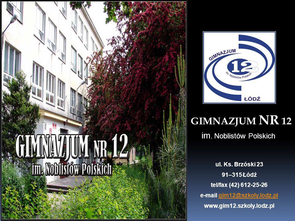 GIMNAZJUM NR 12 im. Noblistów Polskich ul. Ks. Brzóski 23 91–315 Łódź tel/fax (42) 612-25-26 e-mail gim12@szkoly.lodz.plgim12@szkoly.lodz.pl www.gim12