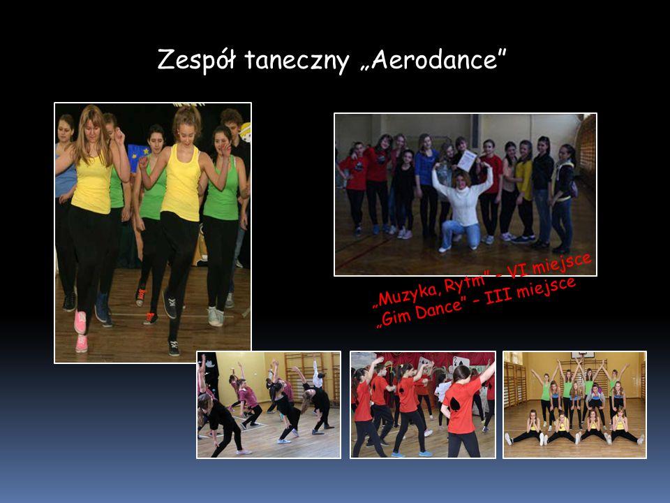 """Zespół taneczny """"Aerodance """"Muzyka, Rytm – VI miejsce """"Gim Dance – III miejsce"""