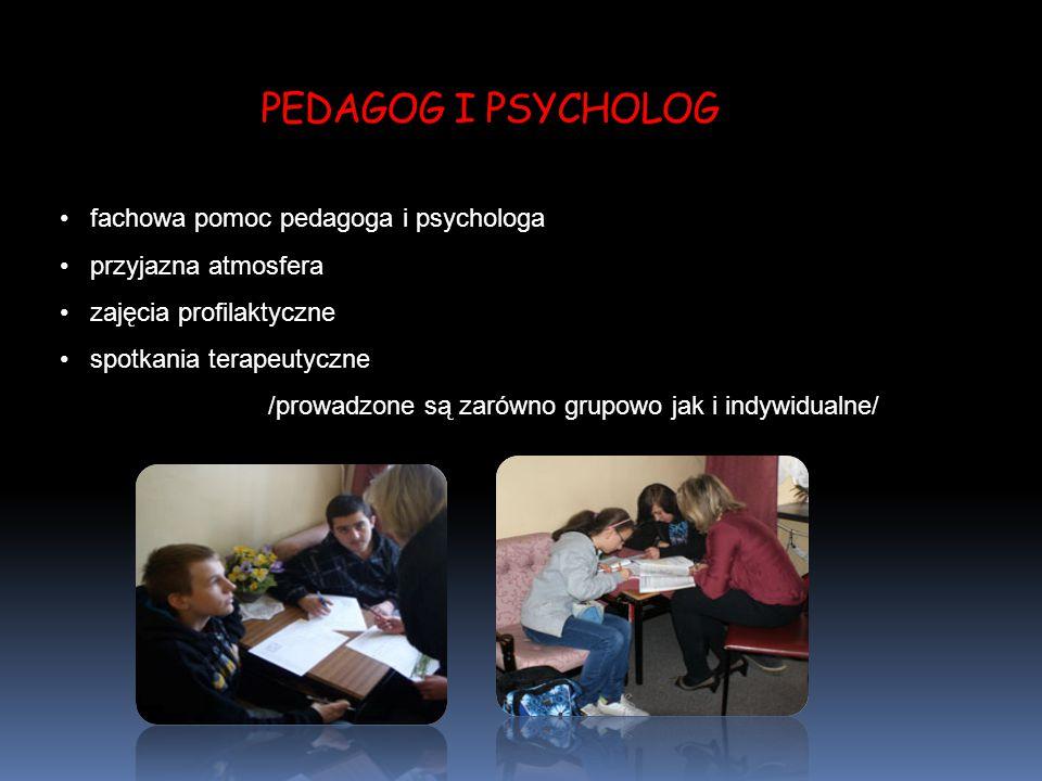 PEDAGOG I PSYCHOLOG fachowa pomoc pedagoga i psychologa przyjazna atmosfera zajęcia profilaktyczne spotkania terapeutyczne /prowadzone są zarówno grupowo jak i indywidualne/