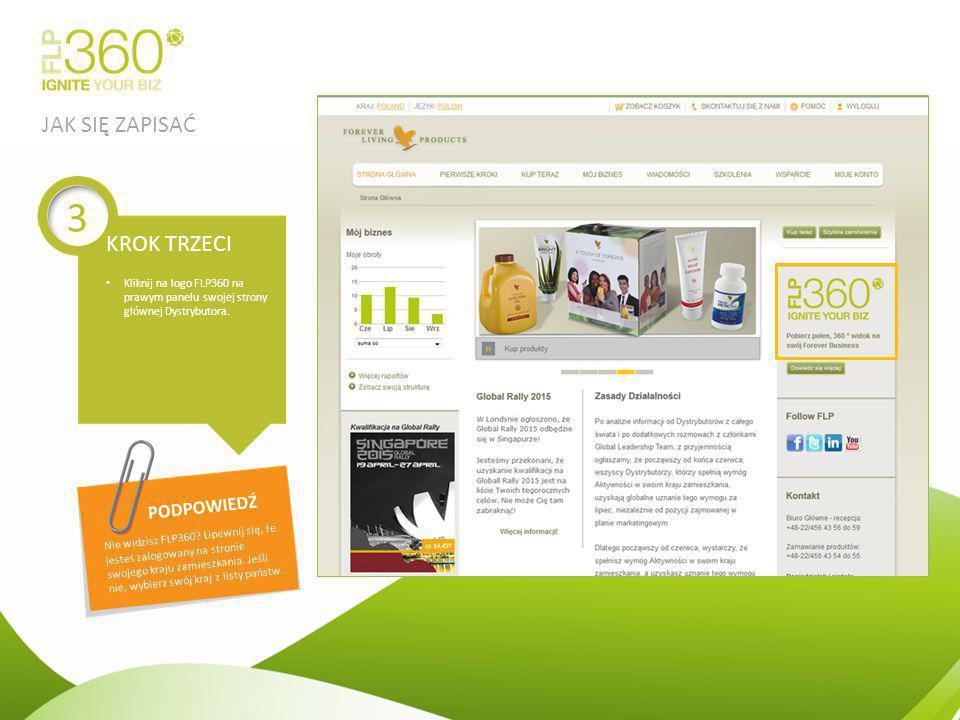 Kliknij na logo FLP360 na prawym panelu swojej strony głównej Dystrybutora. 3 KROK TRZECI Nie widzisz FLP360? Upewnij się, że jesteś zalogowany na str