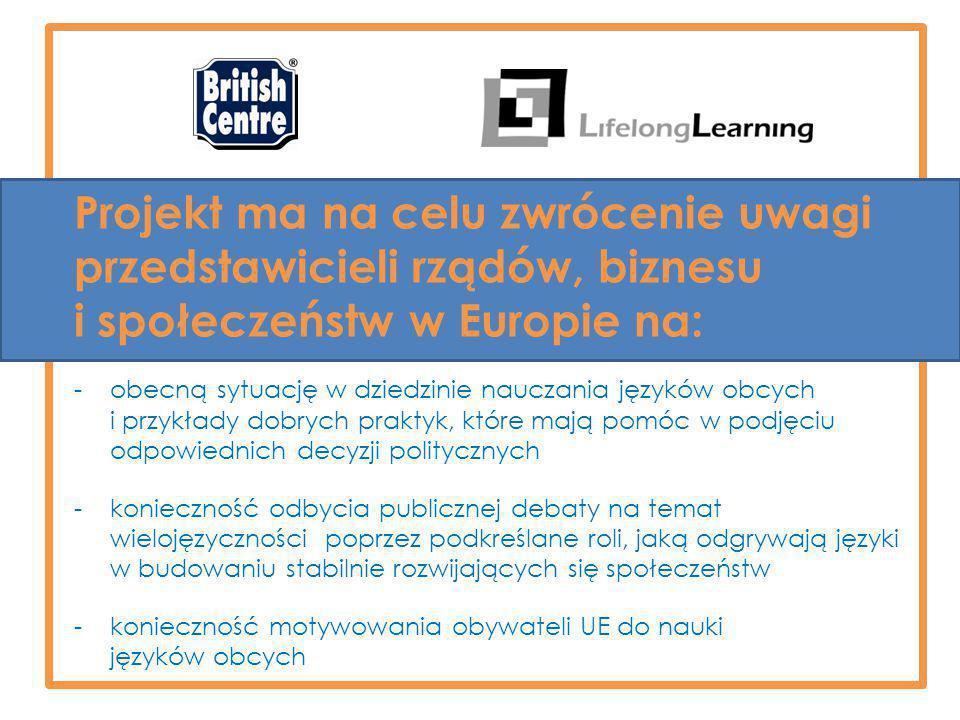 Projekt ma na celu zwrócenie uwagi przedstawicieli rządów, biznesu i społeczeństw w Europie na: -obecną sytuację w dziedzinie nauczania języków obcych i przykłady dobrych praktyk, które mają pomóc w podjęciu odpowiednich decyzji politycznych -konieczność odbycia publicznej debaty na temat wielojęzyczności poprzez podkreślane roli, jaką odgrywają języki w budowaniu stabilnie rozwijających się społeczeństw -konieczność motywowania obywateli UE do nauki języków obcych