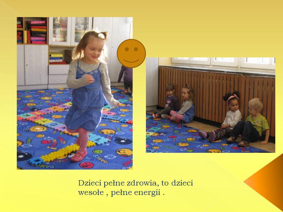 Dzieci pełne zdrowia, to dzieci wesołe, pełne energii.