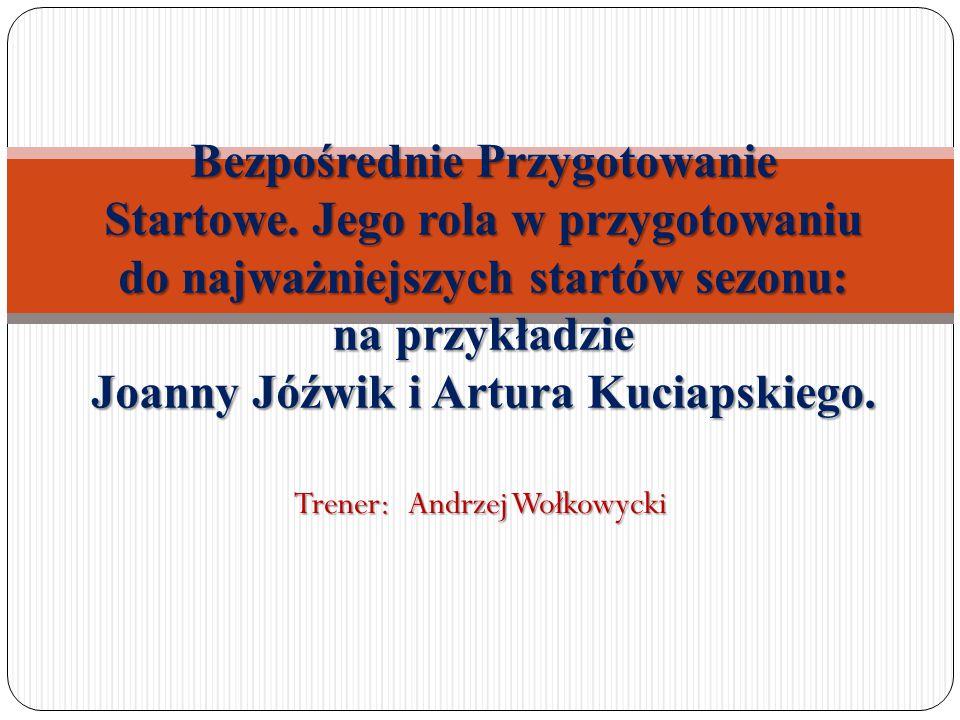 Trener: Andrzej Wołkowycki Bezpośrednie Przygotowanie Startowe.