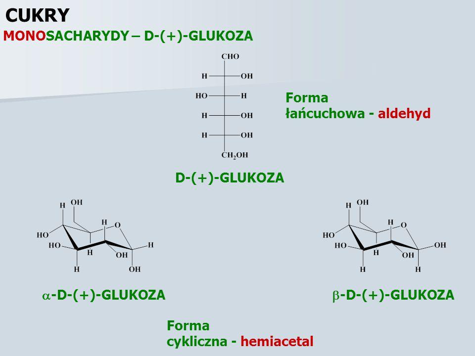 CUKRY MONOSACHARYDY – D-(+)-GLUKOZA  -D-(+)-GLUKOZA  -D-(+)-GLUKOZA D-(+)-GLUKOZA Forma łańcuchowa - aldehyd Forma cykliczna - hemiacetal