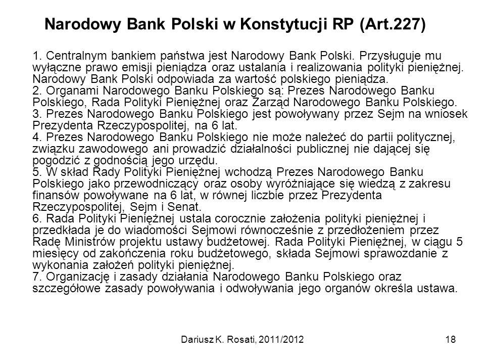 Narodowy Bank Polski w Konstytucji RP (Art.227) 1. Centralnym bankiem państwa jest Narodowy Bank Polski. Przysługuje mu wyłączne prawo emisji pieniądz