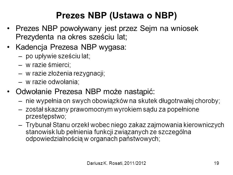 Prezes NBP (Ustawa o NBP) Prezes NBP powoływany jest przez Sejm na wniosek Prezydenta na okres sześciu lat; Kadencja Prezesa NBP wygasa: –po upływie s