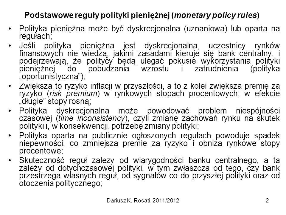 Podstawowe reguły polityki pieniężnej (monetary policy rules) Polityka pieniężna może być dyskrecjonalna (uznaniowa) lub oparta na regułach; Jeśli pol