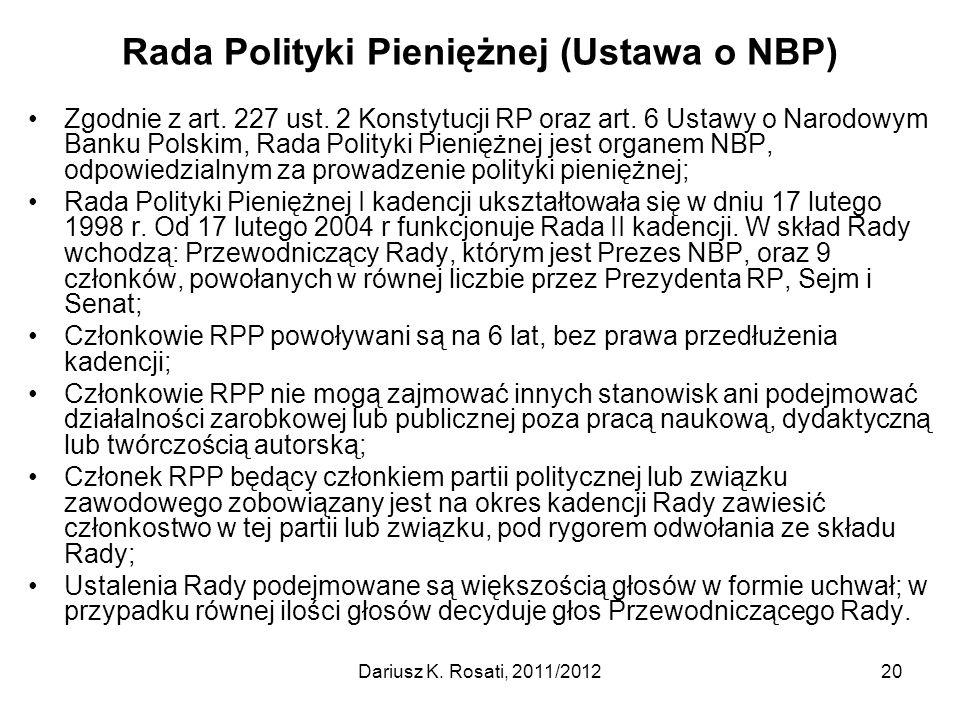 Rada Polityki Pieniężnej (Ustawa o NBP) Zgodnie z art. 227 ust. 2 Konstytucji RP oraz art. 6 Ustawy o Narodowym Banku Polskim, Rada Polityki Pieniężne