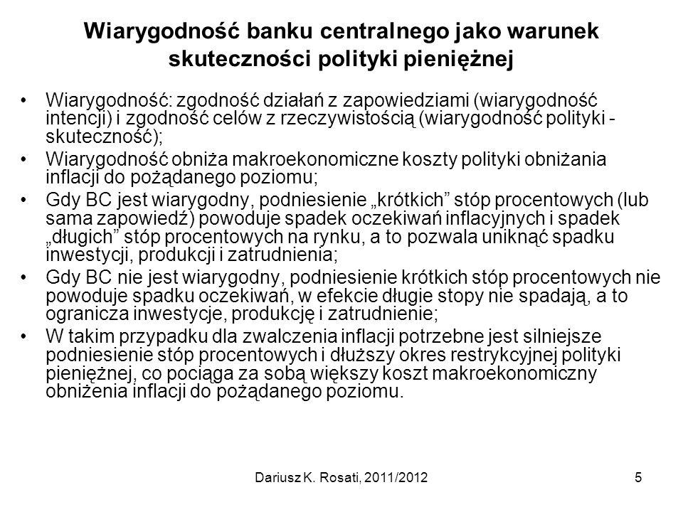 Wiarygodność banku centralnego jako warunek skuteczności polityki pieniężnej Wiarygodność: zgodność działań z zapowiedziami (wiarygodność intencji) i