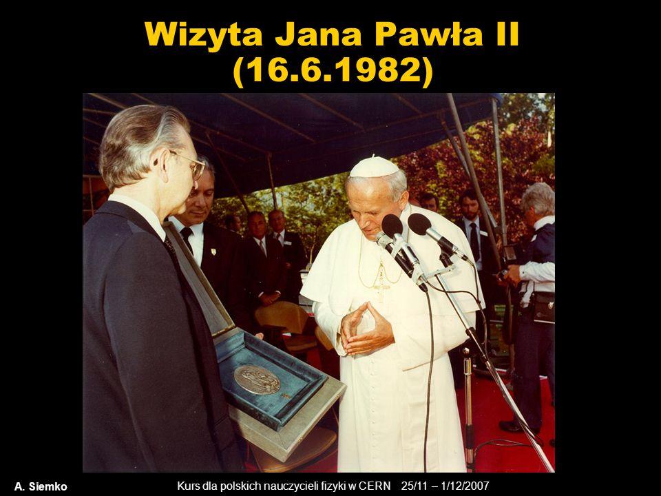 Kurs dla polskich nauczycieli fizyki w CERN 25/11 – 1/12/2007 Wizyta Jana Pawła II (16.6.1982) A. Siemko