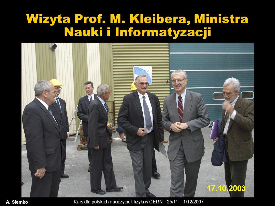 Kurs dla polskich nauczycieli fizyki w CERN 25/11 – 1/12/2007 Wizyta Prof. M. Kleibera, Ministra Nauki i Informatyzacji A. Siemko 17.10.2003